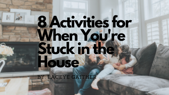 8 Activities to do With the Kiddos When You're Stuck in the House