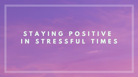 How to Keep a Positive Mindset in Times of Stress