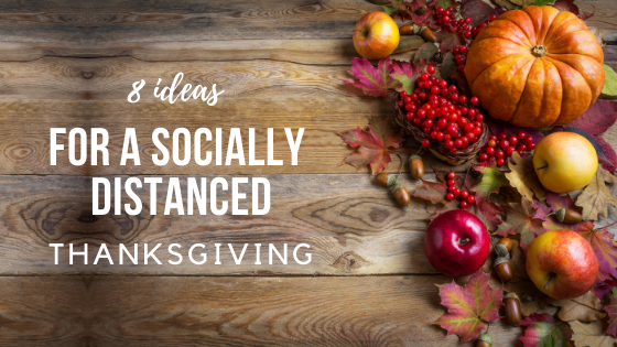 8 Ideas for a 'Social Distancing' Thanksgiving